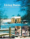 Living Barns: How to Find And Restore a Barn of Your Own